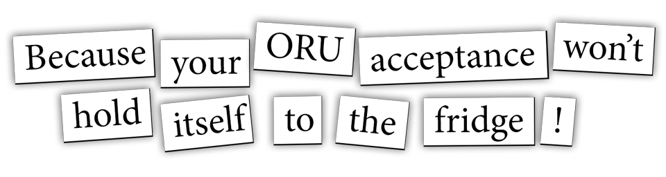 Because your ORU acceptance won't hold itself to the fridge!